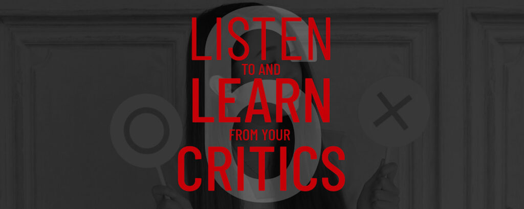 listen and learn from your critics